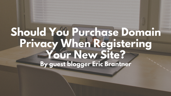 Should You Purchase Domain Privacy When RegisteringYour New Site-